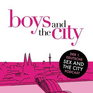 Boys and the City - Der Sex and the City-Podcast