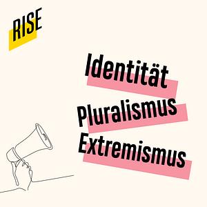 RISE - Der Podcast zu Identität, Pluralismus und Extremismus