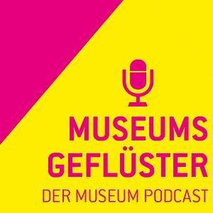 Museumsgeflüster – der Museum Podcast