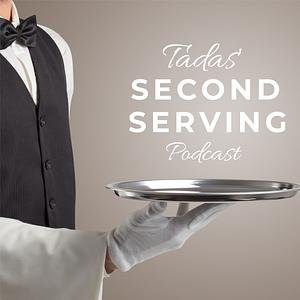 Tadas' Second Serving Podcast