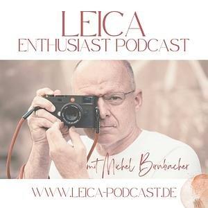 Leica Enthusiast Podcast - Fotografie mit Michel Birnbacher