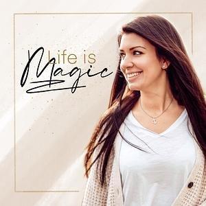 Life is Magic   Erschaffe ein Leben in Fülle!