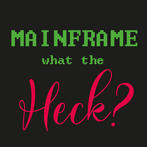 Mainframe – What the Heck?
