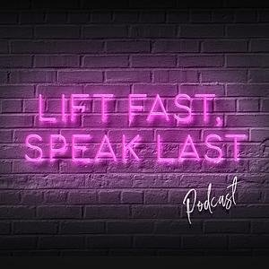 Lift fast, speak last Podcast