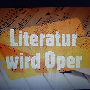 """""""Literatur wird Oper"""""""