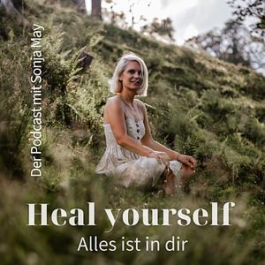 Heal yourself - Alles ist in dir