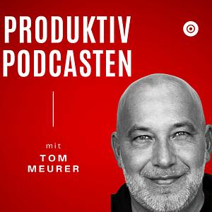 Produktiv Podcasten | Tom Meurer