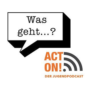 Was geht...? - Der ACT ON!-Jugendpodcast