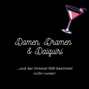 Damen, Dramen & Daiquiri