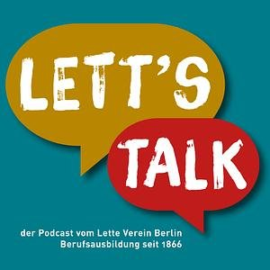 LETT'S TALK - Die Menschen vom Lette Verein Berlin